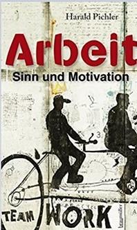 arbeit - sinn und motivation_harald pichler_braumüller_klein